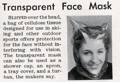 clear bag to protect your face without blocking your vision, your breathing however is another matter