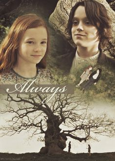 Always.... Lily and Severus, the love that wasn't meant to be, the love that not even death could stop.