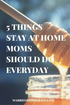 5 Things Stay At Home Moms Should Do Everyday. MarriedbyHisGrace...