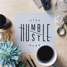 stay humble. hustle hard.