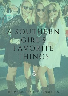 A Southern Girl's Favorite Things: As told by a southern girl http://simplesouthernbelle.net