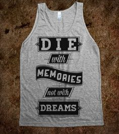 Die with Memories Not with Dreams - Quotes and Sayings - Skreened T-shirts, Organic Shirts, Hoodies, Kids Tees, Baby One-Pieces and Tote Bags