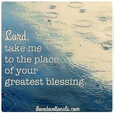 Take me to the place of Your blessing