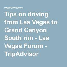 Tips on driving from Las Vegas to Grand Canyon South rim - Las Vegas Forum - TripAdvisor