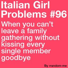 Italian Girl Problems ~ must kiss every single family member goodbye. No Problem! Dominicans Be Like, Italian Memes, Italian Quotes, Italian Life, Italian Girls, Italian Baby, Italian Style, Italian Girl Problems, Great Quotes
