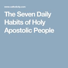 The Seven Daily Habits of Holy Apostolic People