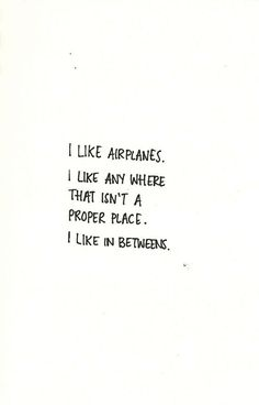 I like in betweens.. - Travel Quotes