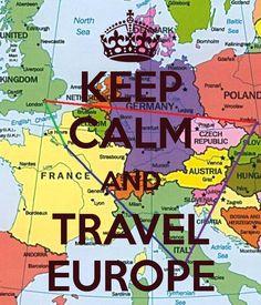KEEP CALM AND TRAVEL EUROPE