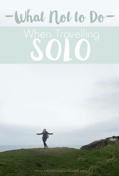 How to make the best out of your solo trip? Watch out for these faux pas!
