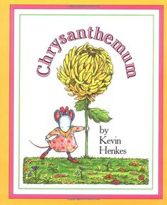 Chrysanthemum by Kevin Henkes As someone with an unusual name.this was one of my favorite books as a child. We owned so many Kevin Henkes books. Beginning Of The School Year, First Day Of School, Back To School, School Stuff, Starting School, High School, Pre School, School Week, School Daze