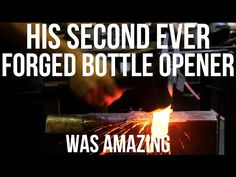 His Second Forged Bottle Opener was AMAZING - YouTube
