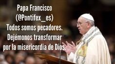 Papa Francisco (@Pontifex_es) 8/8/15 3:38 a.m. Todos somos pecadores. Dejémonos transformar por la misericordia de Dios.