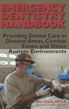 Emergency Dentistry Handbook: Providing Dental Care In Disaster Areas, Combat Zones, and Other Austere Environments by Met Clark, http://www.amazon.com/dp/1610040449/ref=cm_sw_r_pi_dp_vTWqsb0DQGVJY