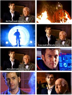 But if you could choose, Doctor, if you could decide who lives and who dies, that would make you a monster.