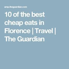 10 of the best cheap eats in Florence | Travel | The Guardian