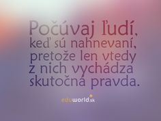 Počúvaj ľudí Words Can Hurt, Carpe Diem, Motto, Thats Not My, It Hurts, Advice, Wisdom, Good Things, Feelings
