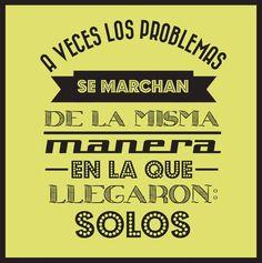 """""""A veces los problemas se marchan de la misma manera en la que llegaron: Solos"""" #Citas #Frases @Candidman"""