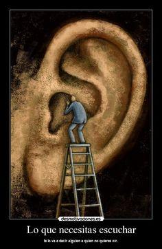 Lo que necesitas escuchar - te lo va a decir alguien a quien no quieres oír.