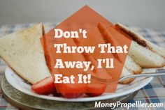 Don`t Throw That Away, I`ll Eat It!