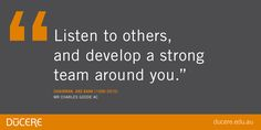 """""""Listen to others, and develop a strong team around you.""""  Chairman, ANZ Bank (1996-2010) Mr Charles Goode AC"""