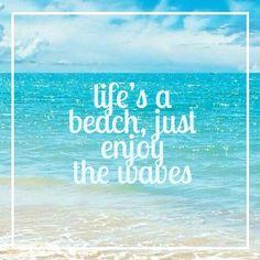 life is a beach..enjoy the waves!