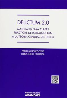 DELICTUM 2.0 : MATERIALES PARA CLASES PRÁCTICAS DE INTRODUCCIÓN  A LA TEORÍA GENERAL DEL DELITO de Pablo Sánchez-Ostiz, Elena Íñigo  Corroza (2014)