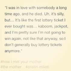 I don't buy lotery tickets anymore, because I already had my jackpot... - Tracy McConnell, How I Met Your Mother #HIMYM