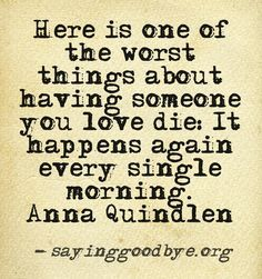 Here is one of the worst things about having someone you love die: It happens again every single morning. And it does not get any easier! We miss you and we love you always and forever! Quotes To Live By, Me Quotes, Hurt Quotes, Qoutes, Miss You Mom, Grief Loss, Beautiful Words, Love Of My Life, Happiness