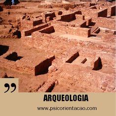 ARQUEOLOGIA – Estuda a sociedade e, para isto se utiliza de objetos encontrados.        Atuação: Consultoria, educação, exploração, pesquisa