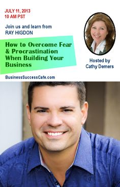 [FREE EVENT] Got 20 mins? Join us this Thursday, July 11, and learn How to Overcome Fear & Procrastination When Building Your Business with Ray Higdon http://www.business-success-cafe.com/