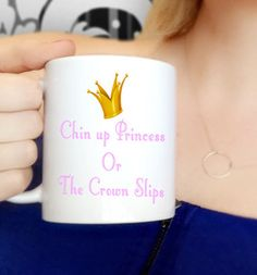 A personal favorite from my Etsy shop https://www.etsy.com/listing/474534363/coffee-mug-chin-up-princess-or-the-crown