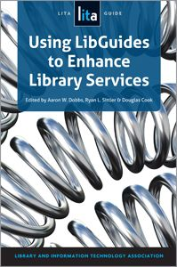Using LibGuides to Enhance Library Services: A LITA Guide - Books / Professional Development - Books for Academic Librarians - Books for Public Librarians - New Products - ALA Store