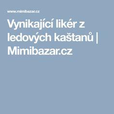 Vynikající likér z ledových kaštanů   Mimibazar.cz Sweet, Liquor