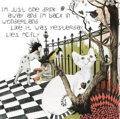 mcfly lies... I'm back in Wonderland like it was yesterday