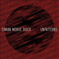 Simian Mobile Disco - Unpatterns (Wichita)