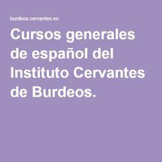Cursos generales de español del Instituto Cervantes de Burdeos.
