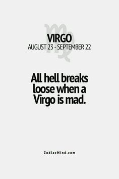 "This is VERY true. Being a Leo/Virgo cusp~ when the Leo part of me is pissed I do a lot of ""roaring"". When I go all quiet, the Virgo in me has ""snapped"". I've done a lot of damage over the years~ but every one of those fuckers had it coming. Virgo Quotes, Zodiac Signs Virgo, Virgo Horoscope, Zodiac Mind, Zodiac Facts, Diva Quotes, Quotes Quotes, Virgo Girl, Virgo Love"