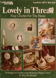 LOVELY IN THREAD, Fine Crochet for the Home, 16 Designs to Crochet using Bedspread Weight Cotton, Designs by Terry Kimbrough, Leaflet 871, published in 1989 by Leisure Arts. Includes patterns for 16 designs to crochet with bedspread weight cotton thread. PATTERNS INCLUDED: Hair Bow, Bride Doll, Tissue Cover, Heart Sachet, Egg Within an Egg, Ornaments, Country Lass Doll, Rectangular Frame, Round or Oval Frame, Baby Bib, Doll Booties or Shower Corsage, Country Hat, Shell Bookmark, Scallop…