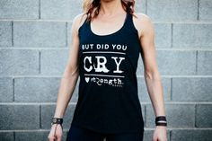 If you didn't cry, it wasn't hard enough!! Show your Strength!  Super cute tank!
