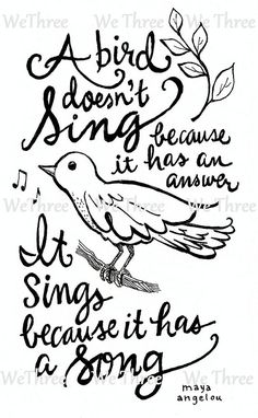 Items similar to Home Decor - Illustrated quote - Maya Angelou - Bird Sing Song, Ink, Black and white on Etsy Daily Quotes, Great Quotes, Quotes To Live By, Me Quotes, Motivational Quotes, Inspirational Quotes, Papa Roach, Garth Brooks, Pentatonix