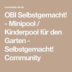 OBI Selbstgemacht! - Minipool / Kinderpool für den Garten - Selbstgemacht! Community