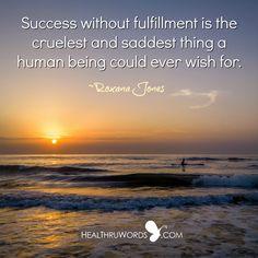 Fulfillment over #Success http://healthruwords.com/inspirational-pictures/fulfillment-over-success/   #HealThruWords #Mindfulness #Happiness