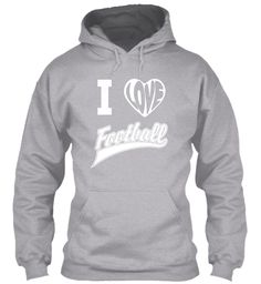 """I  Sport Grey T-Shirt Front Show Off Your Football Love. Limited Edition """"I Love Football"""" hoodies and T-shirts available in both men & women styles.  * Hit """"Buy It Now"""" To Select Style & Size * ** Not Available In Stores ** ** Very High Quality Tees & Hoodies ** ** Safe & Secure Checkout ** ** 30 Days 100% Satisfaction Guaranteed **"""