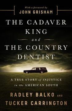 The Cadaver King and the Country Dentist: A True Story of Injustice in the American South by Radley Balko and Tucker Carrington; foreword by John Grisham New Books, Good Books, Books To Read, Reading Lists, Book Lists, Local Dentist, True Crime Books, John Grisham, True Stories