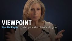 """Christina Hoff Sommers and Camille Paglia on the """"male gaze"""""""