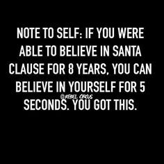 If you could #believe in #SantaClaus for 8 #years U can believe in yourself for 5 #seconds #LetsGetWordy