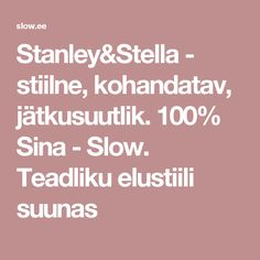 Stanley&Stella - stiilne, kohandatav, jätkusuutlik. 100% Sina - Slow. Teadliku elustiili suunas