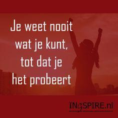 Spreuk: Je weet nooit wat je kunt, tot dat je het probeert | ingspire.nl - met dank aan Gerrie!