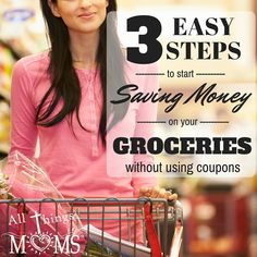 3 Easy Steps to Start Saving Money on Groceries (without using coupons) - All Things Moms Grocery Ads, Saving Money, Coupons, All Things, Easy, Tips, Coupon, Save My Money, Frugal