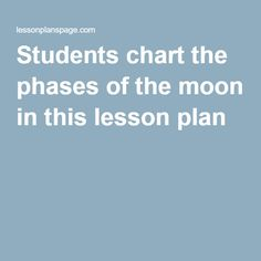 Students chart the phases of the moon in this lesson plan